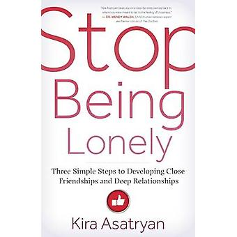 Stop Being Lonely - Three Simple Steps to Developing Close Friendships