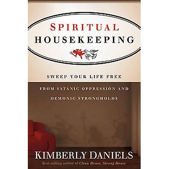 Spiritual Housekeeping - Sweep Your Life Free from Demonic Strongholds