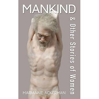 Mankind & Other Stories of Women by Marianne Ackerman - 9781771830720
