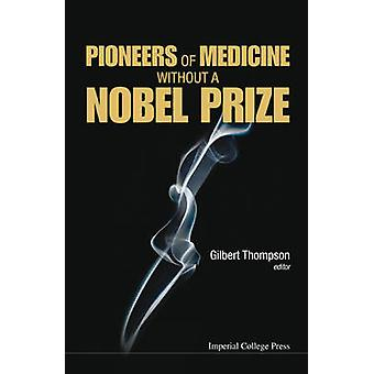 Pioneers of Medicine without a Nobel Prize by Gilbert Thompson - 9781