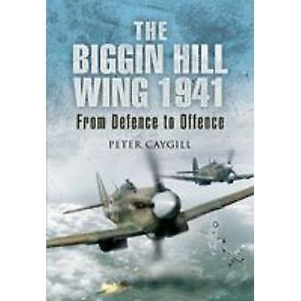 The Biggin Hill Wing 1941 - From Defence to Attack by Peter Caygill -