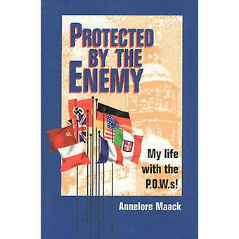 Protected by the Enemy - My Life with the P.O.W.S.! by Annelore Maack
