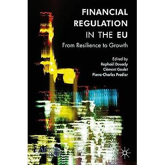 Financial Regulation in the EU - From Resilience to Growth by Raphael