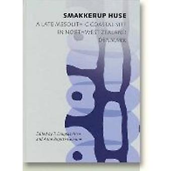 Smakkerup Huse - A Late Mesolithic Coastal Site in Northwest Zealand -