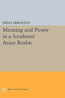 Meaning and Power in a Southeast Asian Realm by Shelly Errington - 97