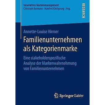 Familienunternehmen als Kategorienmarke  Eine stakeholderspezifische Analyse der Markenwahrnehmung von Familienunternehmen by Hirmer & AnnetteLouise