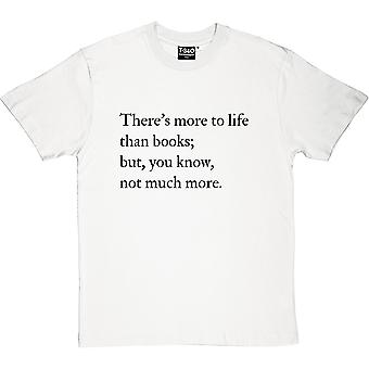 There's More To Life Than Books... Men's T-Shirt