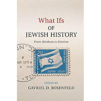 What Ifs of Jewish History by Gavriel David Rosenfeld