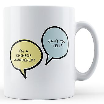 I'm A Chinese Launderer, Can't You Tell? - Printed Mug