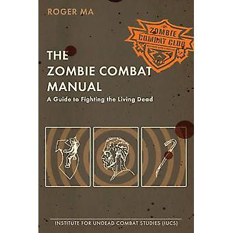 The Zombie Combat Manual - A Guide to Fighting the Living Dead by Roge