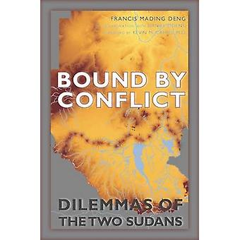 Bound by Conflict - Dilemmas of the Two Sudans by Francis Mading Deng