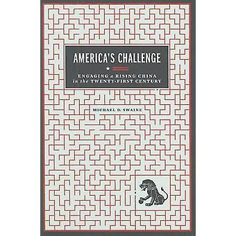 America's Challenge - Engaging a Rising China in the Twenty-first Cent