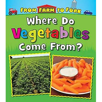 Where Do Vegetables Come from? by Linda Staniford - 9781474721226 Book