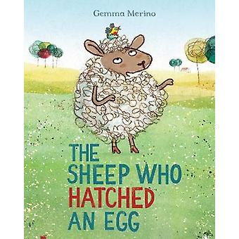 The Sheep Who Hatched an Egg by Gemma Merino - 9781509821976 Book