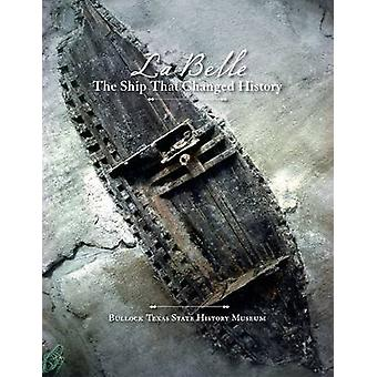 La Belle' - the Ship That Changed History by James E. Bruseth - 97816