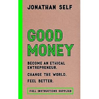 Good Money - Become an Ethical Entrepreneur / Change the World / Feel