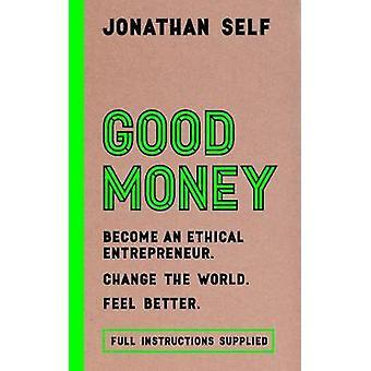 Gutes Geld - ethische Unternehmer werden / die Welt verändern / fühlen