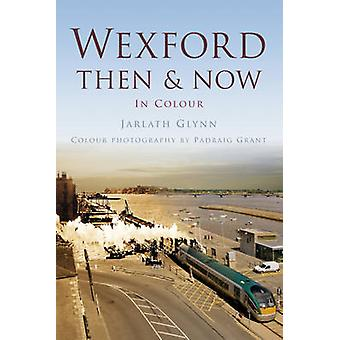 Wexford Then & Now by Jarlath Glynn - 9781845888435 Book