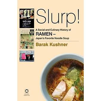 Slurp! - A Social and Culinary History of Ramen - Japan's Favorite Noo