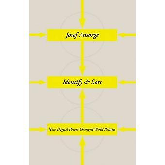 Identify and Sort - How Digital Power Changed World Politics by Josef