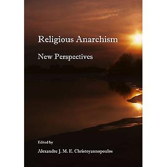 Religious Anarchism - New Perspectives (1st Unabridged) by Alexandre J