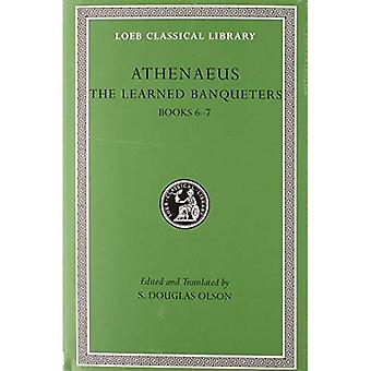 Learned Banqueters III: The Learned Banqueters: Books VI-VII v. 3 (Loeb Classical Library)