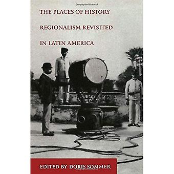 The Places of History: Regionalism Revisited in Latin America (Places of History Vol. 47)