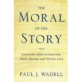 The Moral of the Story : Learning from Literature about Human and Divine Love