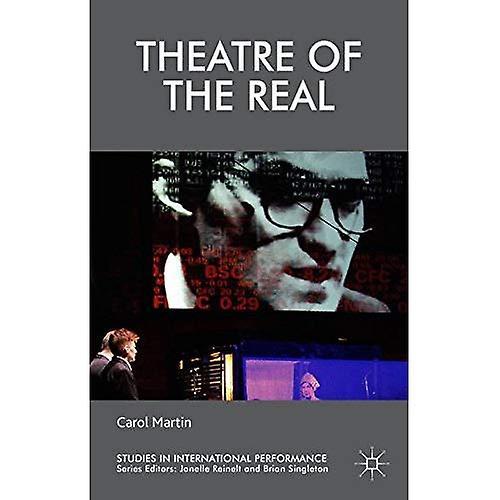 Theatre of the Real (Studies in International Perforhommece)