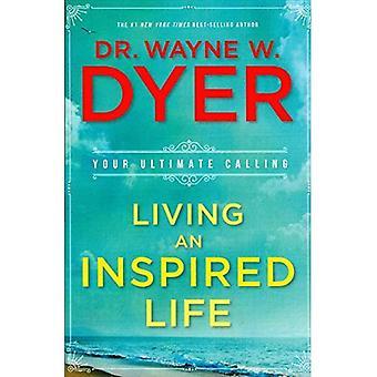 Een geïnspireerd leven: uw ultieme roeping