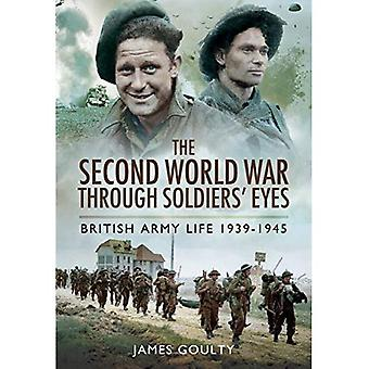 The Second World War Through Soldiers' Eyes: British Army Life 1939-1945