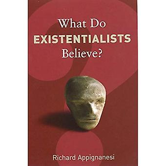What Do Existentialists Believe? (What Do We Believe?)