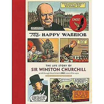 The Happy Warrior: The Life Story of Sir Winston Churchill as Told Through the Eagle Comic of the 1950's (Eagle...
