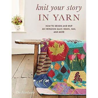 Sticka din berättelse i garn: hur du designar och stickar en släktklenod Quilt, sjal, påsen och mer