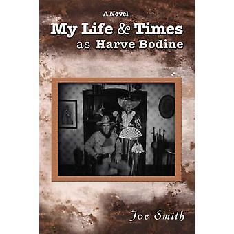 My Life  Times as Harve Bodine by Smith & Joe H.