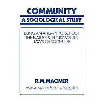 Community A Sociological Study Being an Attempt to Set Out the Nature and Fundamental Laws of Social Life by MacIver & Robert Morrison