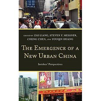 The Emergence of a New Urban China Insiders Perspectives by Liang & Zai