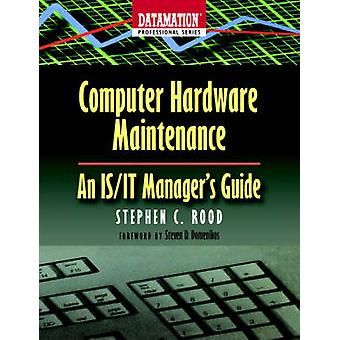 Computer Hardware Maintenance An IsIt Managers Guide by Rood & Stephen C.
