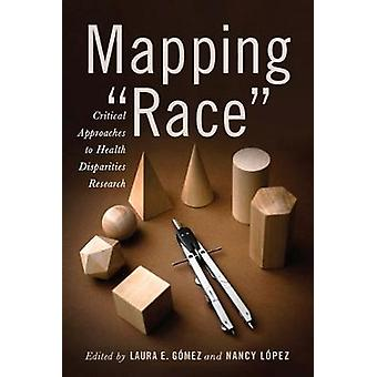 Mapping Race Critical Approaches to Health Disparities Research by Gmez & Laura E.