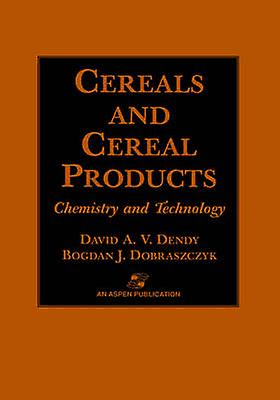 Cereals and Cereal Products Technology and Chemistry by Dendy & David A.V.