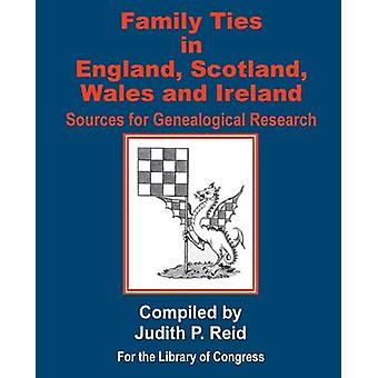 Family Ties in England Scotland Wales  Ireland Sources for Genealogical Research by Reid & Judith P.