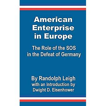 American Enterprise in Europe The Role of the SOS in the Defeat of Germany by Leigh & Randolph