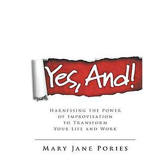 Ja en het benutten van de kracht van improvisatie te transformeren uw leven en werk door Pories & Mary Jane