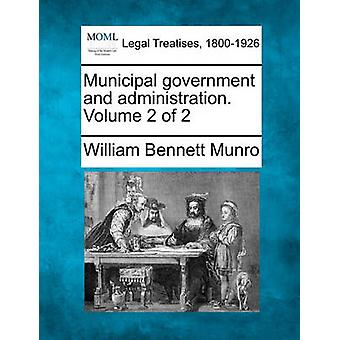 Municipal government and administration. Volume 2 of 2 by Munro & William Bennett