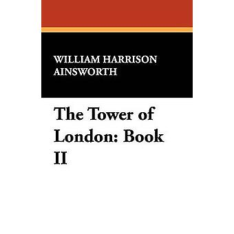 The Tower of London Book II by Ainsworth & William Harrison