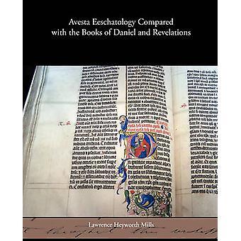 Eeschatology Avesta comparé avec les livres de Daniel et de révélations par Mills & Laurent Heyworth