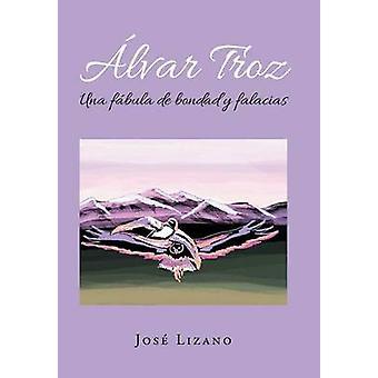 lvar Troz Una fbula de bondad y falacias by Lizano & Jos