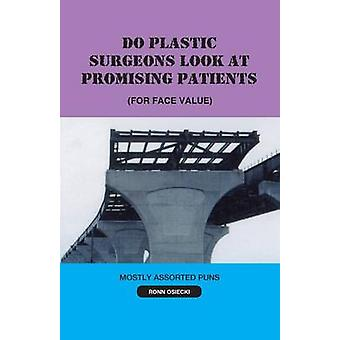 Do Plastic Surgeons Look at Promising Patients for Face Value by Osiecki & Ronn