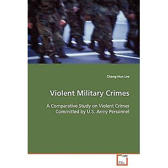 Violent Military Crimes by Lee & ChangHun