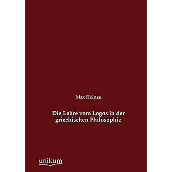 Die Lehre vom Logos in der griechischen Philosophie by Heinze & Max